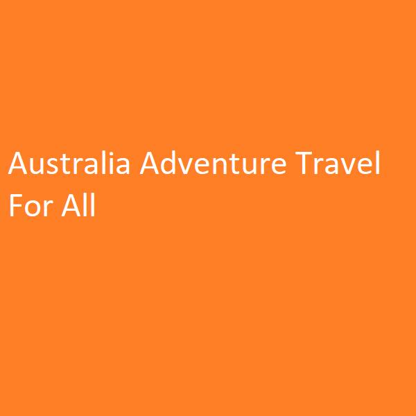 Australia Adventure Travel For All
